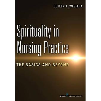 Spirituality in Nursing Practice - The Basics and Beyond by Doreen A.