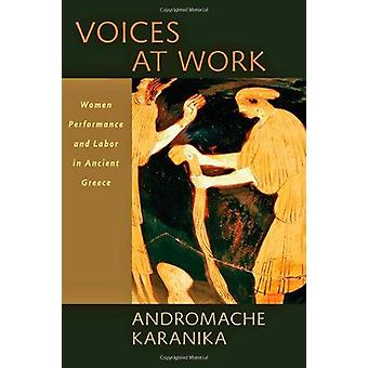 Voices at Work - Women - Performance - and Labor in Ancient Greece par