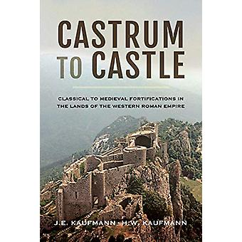 Castrum to Castle - Classical to Medieval Fortifications in the Lands