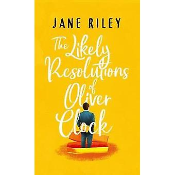 The Likely Resolutions of Oliver Clock by Jane Riley - 9781542008143