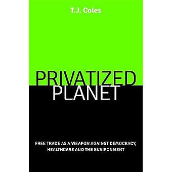 Privatized Planet - Free Trade as a Weapon Against Democracy - Healthc