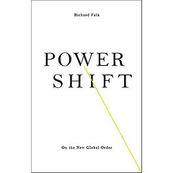 Power Shift - On the New Global Order by Richard Falk - 9781783607945