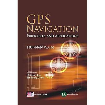 GPS Navigation - Principles and Applications by Hui-nan Wang - Hai-yin