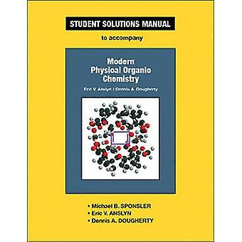 Modern Physical Organic Chemistry - Student Solutions Manual by Michae