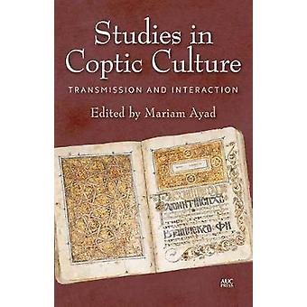 Studies in Coptic Culture - Transmission and Interaction by Mariam Aya