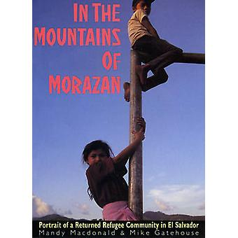 In the Mountains of Morazan - Portrait of a Returned Refugee Community