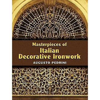 Masterpieces of Italian Decorative Ironwork by Augusto Pedrini - 9780