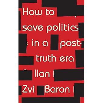 How to Save Politics in a Post-Truth Era - Thinking Through Difficult