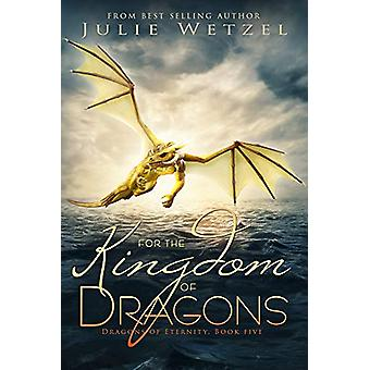 For the Kingdom of Dragons by Julie Wetzel - 9781634223324 Book