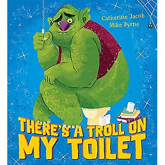 There's a Troll on my Toilet by Catherine Jacob - 9781407187655 Book