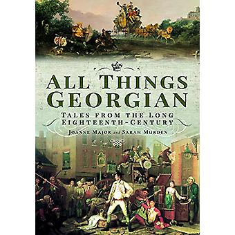 All Things Georgian - Tales from the Long Eighteenth-Century by Joanne