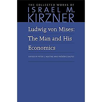 Ludwig von Mises - The Man and His Economics by Israel M Kirzner - 978