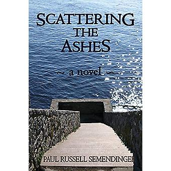 Scattering the Ashes by Paul Semendinger - 9781932926781 Book