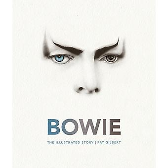 Bowie  The Illustrated Story by Pat Gilbert
