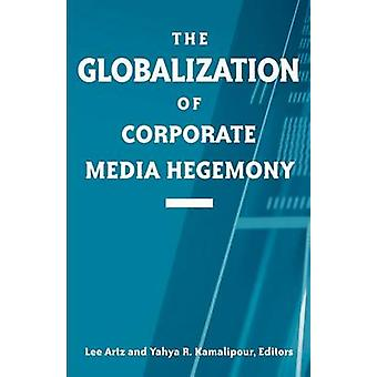 The Globalization of Corporate Media Hegemony by Lee Artz - 978079145
