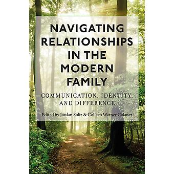 Navigating Relationships in the Modern Family by Edited by Jordan Soliz & Edited by Colleen Warner Colaner