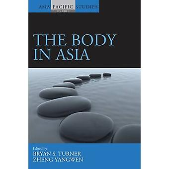 The Body in Asia by Bryan S. Turner - Zheng Yangwen - 9781845455507 B