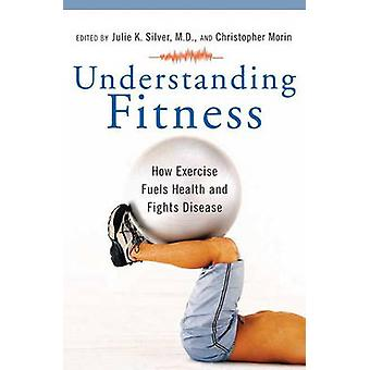 Understanding Fitness - How Exercise Fuels Health and Fights Disease b