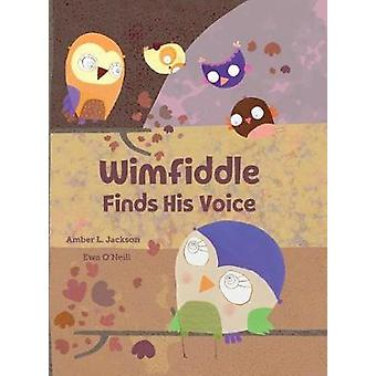 Wimfiddle Finds His Voice by Amber Jackson - 9780578600734 Book