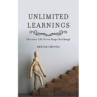 Unlimited Learnings - (Because Life Never Stops Teaching) by Deepak Ch