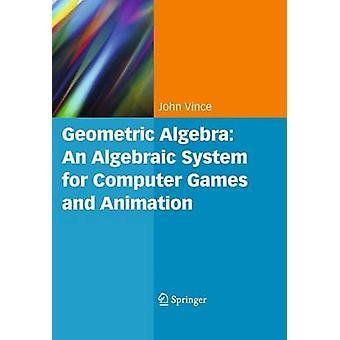 Geometric Algebra - An Algebraic System for Computer Games and Animati
