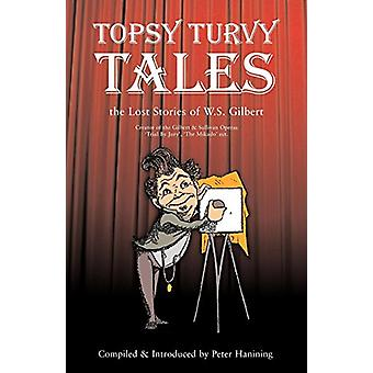 Topsy Turvy Tales - The Lost Stories of W. S. Gilbert by Peter Haining