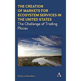 The Creation of Markets for Ecosystem Services in the United States -