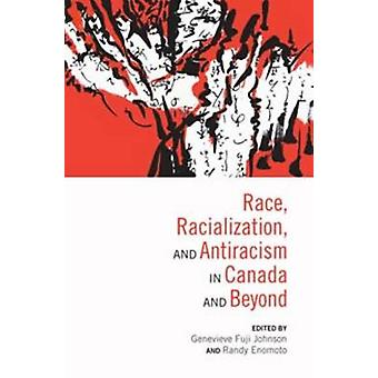 Race Racialization  AntiRacism in Canada and Beyond by Edited by Genevieve Fuji Johnson & Edited by Randy Enomoto