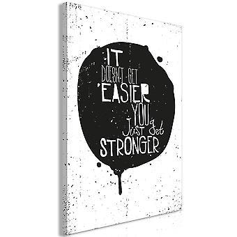 Schilderij - It Doesn't Easier You Just Get Stronger (1 Part) Vertical