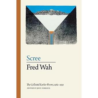 Scree  The Collected Earlier Poems 19621991 by Edited by Jeff Derksen Fred Wah
