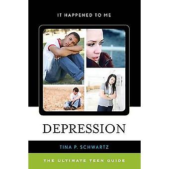 Depression The Ultimate Teen Guide by Schwartz & Tina P.