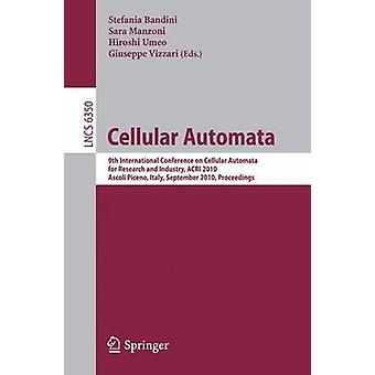 Cellular Automata 9th International Conference on Cellular Automata for Research and Industry ACRI 2010 Ascoli Piceno Italy September 2124 2010 Proceedings by Edited by Stefania Bandini & Edited by Sara Manzoni & Edited by Hiroshi Umeo & Edited by Giuseppe Vizzari