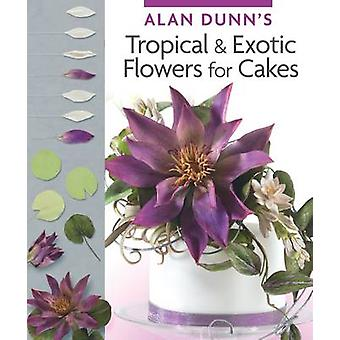 Alan Dunns Tropical  Exotic Flowers for Cakes by Dunn & Alan