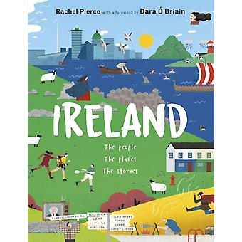 Ireland The People The Places The Stories by Rachel PierceDara O Briain
