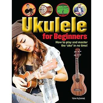 "Ukulele for Beginners - How to play and master the ""uke"" in"