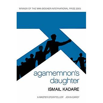 Agamemnon's Daughter - A Novella and Stories (Main) by Ismail Kadare -