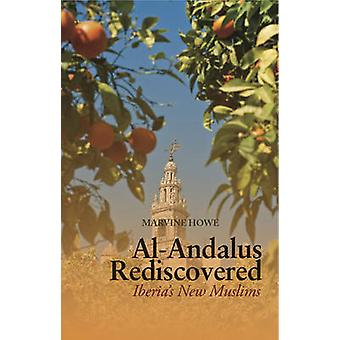 Al-Andalus Rediscovered - Iberia's New Muslims by Marvine Howe - 97818