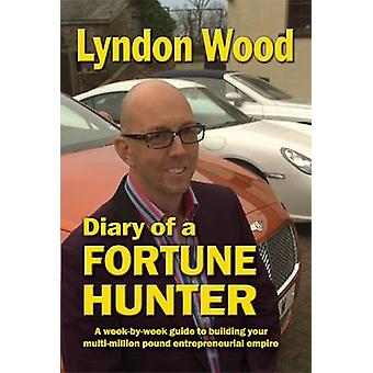 Diary of a Fortune Hunter by Lyndon Wood - 9781908691125 Book