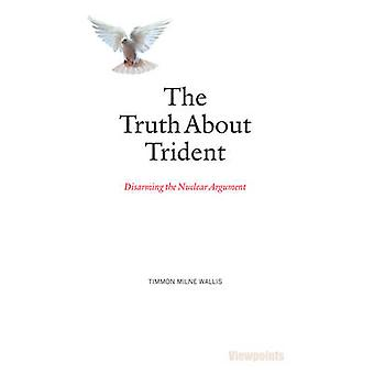 The Truth About Trident - Disarming the Nuclear Argument by Timmon Mil