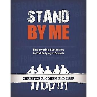 Stand By Me - Empowering Bystanders to End Bullying in Schools by Chri