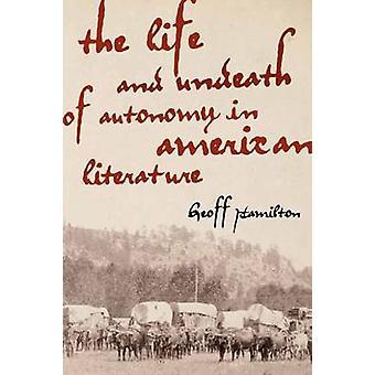 The Life and Undeath of Autonomy in American Literature by Geoff Hami