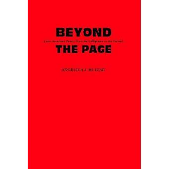 Beyond the Page - Latin American Poetry from the Calligramme to the Vi