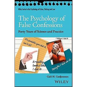 La psicología de confesiones falsas - cuarenta años de la ciencia y Pract
