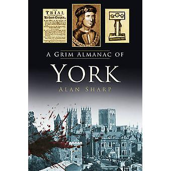 A Grim Almanac of York by Alan Sharp - 9780750960632 Book