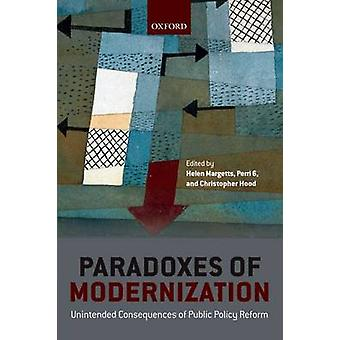 PARADOXES OF MODERNIZATION UNINTENDED CONSEQUENCE OF PUBLIC POLICY REFORM by MARGETTS