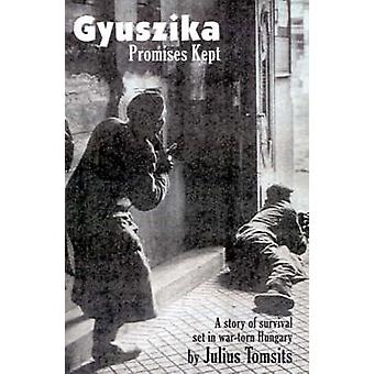 Gyuszika Promises Kept A Story of Survival Set in WarTorn Hungary by Tomsits & Julius