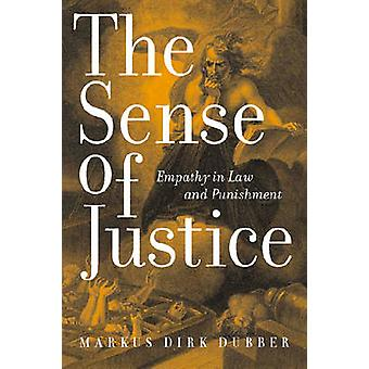 The Sense of Justice Empathy in Law and Punishment by Dubber & Markus Dirk