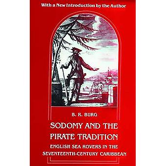 Sodomy and the Pirate Tradition English Sea Rovers in the SeventeenthCentury Caribbean Second Edition by Burg & B. R.