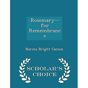 Rosemaryfor Remembrance  Scholars Choice Edition by Carson & Norma Bright