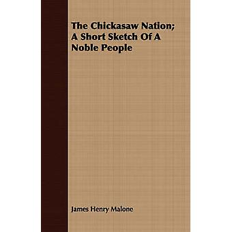 The Chickasaw Nation A Short Sketch Of A Noble People by Malone & James Henry